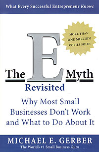 The E-Myth Revisited: Why Most Small Businesses Don't Work and What to Do About It Издательство: Collins, 1995 г Мягкая обложка, 288 стр ISBN 0887307280 инфо 8110b.